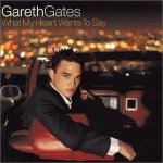 What My Heart Wants To Say dalsz�vegek / Gareth Gates